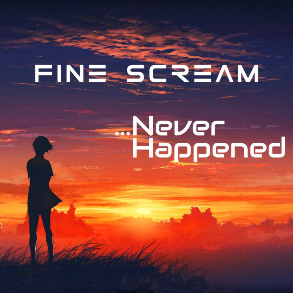Never Happened by Fine Scream